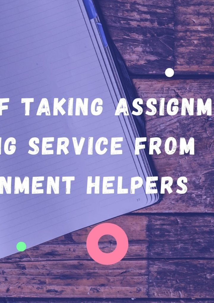 Benefits of taking assignment writing service from assignment helpers